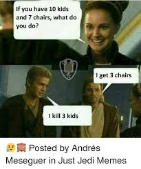 Star Wars 7 Memes - if you have 10 kids and 7 chairs what do you do i get 3 chairs i