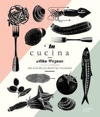 livre cuisine italienne livre in cucina mes plus belles recettes italiennes alba pezone