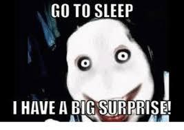 Surprise Meme - go to sleep i have a big surprise go to sleep meme on me me