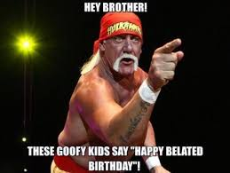 Belated Birthday Meme - hogan belated happy birthday meme whatsapp messages status dp