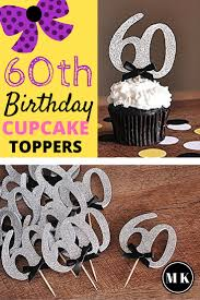 60th birthday party cupcake toppers silver cupcakes 60th