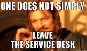 Help Desk Meme - leave the service desk quickmeme