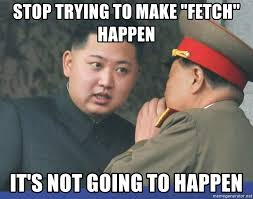 Stop Trying To Make Fetch Happen Meme - stop trying to make fetch happen meme 28 images memegen link