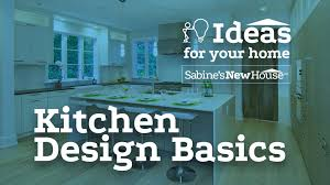 Kitchen Design Basics Kitchen Design Basics Sabine S New House