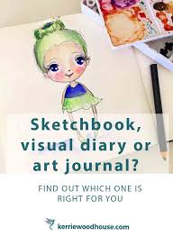 sketchbook visual diary or art journal u2014 kerrie woodhouse
