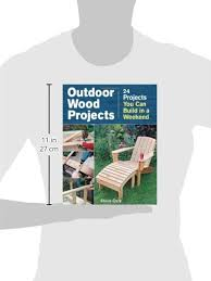 outdoor wood projects 24 projects you can build in a weekend