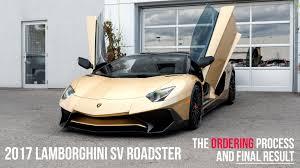 how to buy lamborghini aventador buying a 2017 lamborghini oro elios sv roadster start to finish