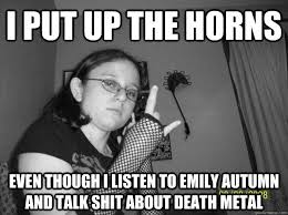 Poser Meme - i put up the horns even though i listen to emily autumn and talk