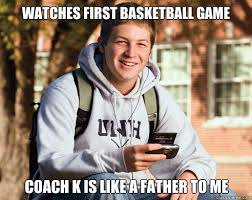 Coach K Memes - watches first basketball game coach k is like a father to me