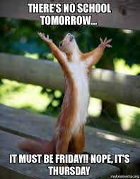 No School Tomorrow Meme - there s no school tomorrow it must be friday nope it s