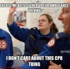 Ambulance Driver Meme - excuse me but i signed up for ambulance driving haha ems