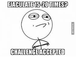 Meme Challenge Accepted - eaculate1 20 timesp challengeaccepted vasectomy meme on me me
