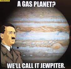 Jewish Meme - a gas planet well call it jewpiter jupiter hitler starecat com