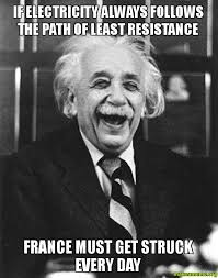 Electricity Meme - if electricity always follows the path of least resistance france