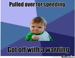 Speeding Meme - pulled over for speeding by birdsikx meme center