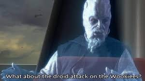 what about the droid attack on the wookiees know your meme