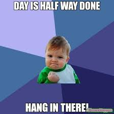 Hang In There Meme - day is half way done hang in there meme success kid 10649