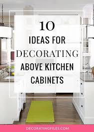 decorating above kitchen cabinets ideas favorite kitchen designs