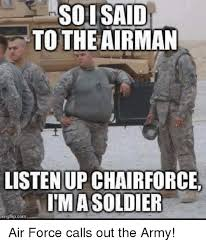 Air Force Memes - soi said to the airman listen up chairforce ima soldier com air