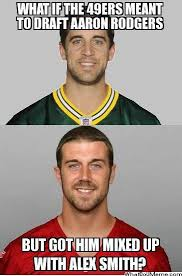 Alex Smith Meme - what if the 49ers meant to draft aaron rodgers but got him mixed up