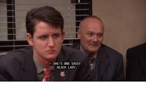 Sassy Black Lady Meme - she s one sassy black lady the office meme on me me