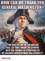 Merica Meme - how can we thank you general washington you can puimeonthedollar