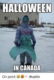 Canada Snow Meme - halloween in canada on point kaitlin halloween meme on me me