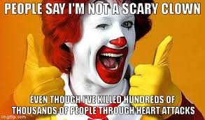 Funny Clown Memes - i think you re scary ronald imgflip