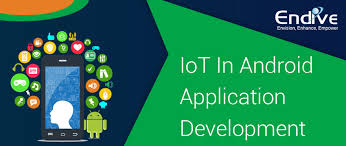 android apps development how iot occupies the centre stage in android app development