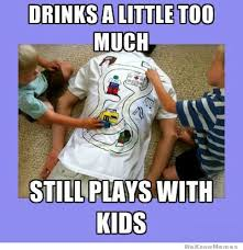 Drunk Kid Meme - drinks a little too much still plays with the kids weknowmemes