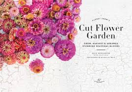 Flower Garden App by Floret Farm U0027s Cut Flower Garden Grow Harvest And Arrange