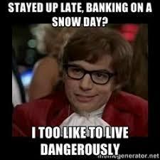 Snow Day Meme - stay up late snowday meme teacher humor pinterest meme