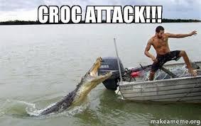 Crocodile Meme - croc attack croc attack make a meme