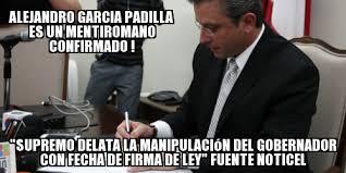 Meme Alejandro Garcia Padilla - tribunalsupremodepr alejandro garcia padilla es un mentiromano