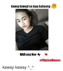 Filipino Meme - kaway kawayl sa mga babaeng naia ang noo nat filipino memes kaway