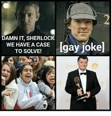 Gay Jokes Meme - damn it sherlock we have a case gay joke to solve emmy nbc jokes