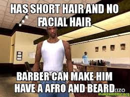 Short Hair Meme - has short hair and no facial hair barber can make him have a afro