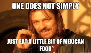 Mexican Food Memes - 9 things all mexican food addicts know all too well