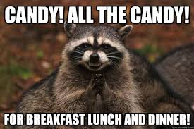 Candy Meme - candy all the candy for breakfast lunch and dinner evil
