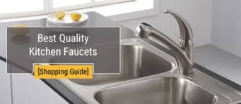 best kitchen sinks and faucets best quality kitchen faucets for home improvement shopping guide