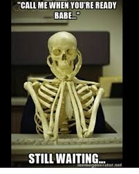 call me when youtre ready babe still waiting memegenerator net