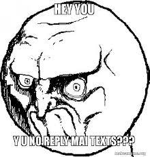 Y U No Reply Meme - hey you y u no reply mai texts no rage face make a meme