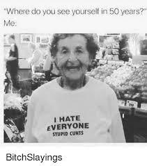 I Hate Everyone Meme - where do you see y me 233 i hate everyone stupid cunts