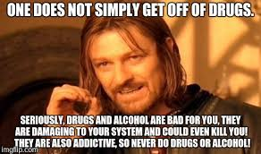 Drugs Are Bad Meme - one does not simply meme imgflip