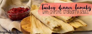 turkey dinner tamales with chipotle cranberry sauce happily the
