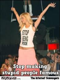 Stupid People Meme - stop making stupid people famous paris hilton meme pmslweb