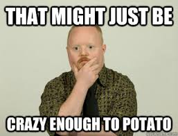 What If I Told You Potato Meme - what if i told you potato by nabman11 meme center