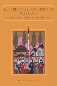 Ottoman Religion Contested Conversions To Islam Narratives Of Religious Change In
