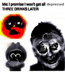 Depressed Drinking Meme - melpromiselwon t get all depressed three drinks later drinking