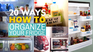 how to organize your house 20 tips how to organize your refrigerator youtube